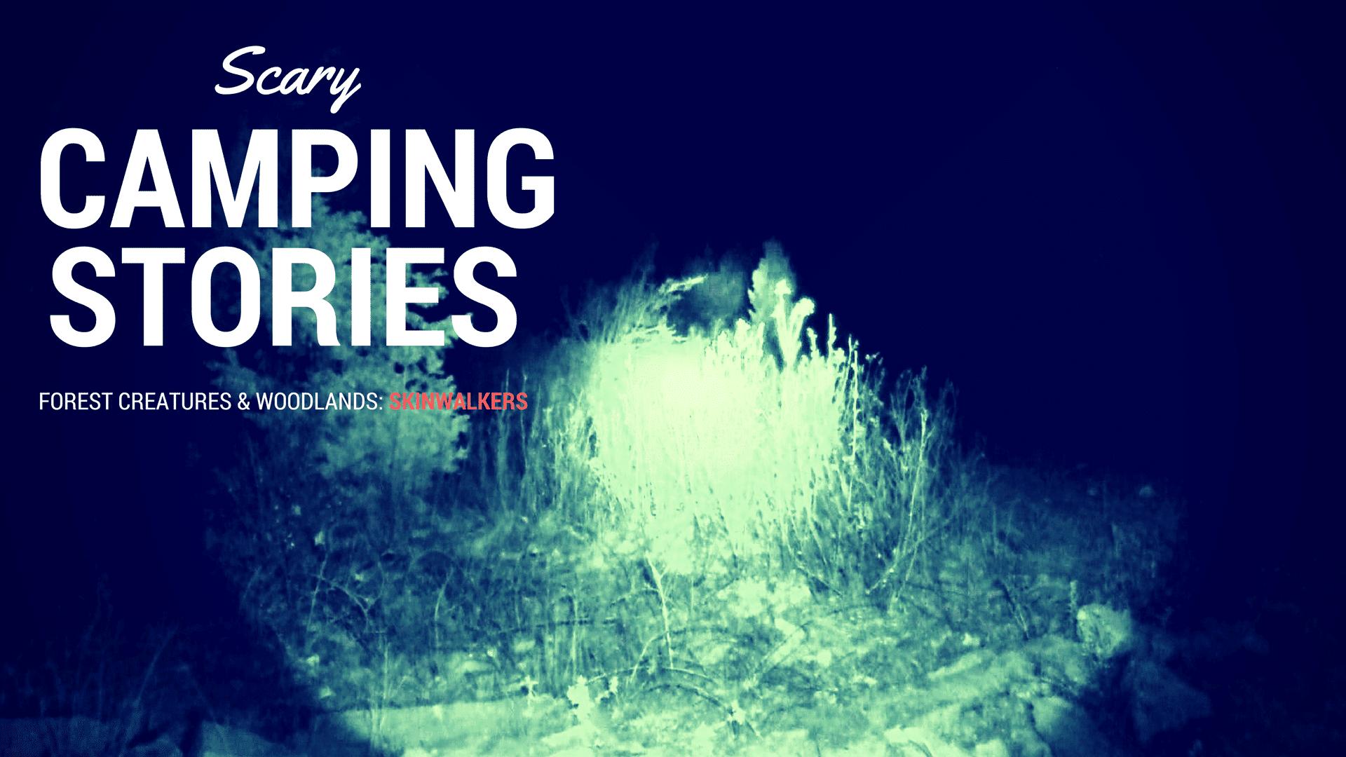 CAMPING STORIES: Skinwalkers